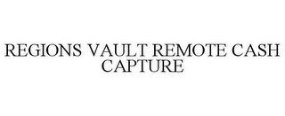 mark for REGIONS VAULT REMOTE CASH CAPTURE, trademark #77591998
