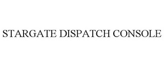 mark for STARGATE DISPATCH CONSOLE, trademark #77597250