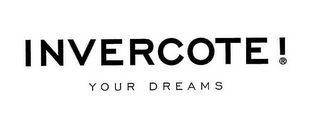 mark for INVERCOTE YOUR DREAMS!, trademark #77599114