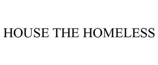 mark for HOUSE THE HOMELESS, trademark #77601845