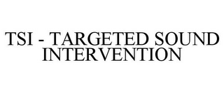 mark for TSI - TARGETED SOUND INTERVENTION, trademark #77602305