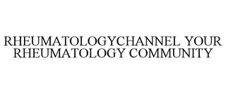 mark for RHEUMATOLOGYCHANNEL YOUR RHEUMATOLOGY COMMUNITY, trademark #77603764