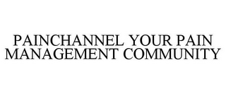 mark for PAINCHANNEL YOUR PAIN MANAGEMENT COMMUNITY, trademark #77603777