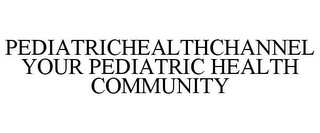 mark for PEDIATRICHEALTHCHANNEL YOUR PEDIATRIC HEALTH COMMUNITY, trademark #77603780