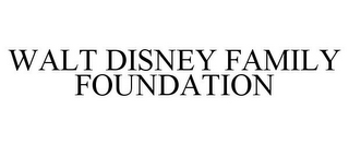 mark for WALT DISNEY FAMILY FOUNDATION, trademark #77608719