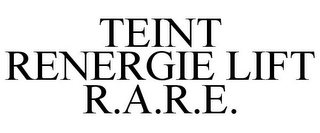 mark for TEINT RENERGIE LIFT R.A.R.E., trademark #77617457