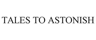mark for TALES TO ASTONISH, trademark #77620498