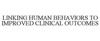 mark for LINKING HUMAN BEHAVIORS TO IMPROVED CLINICAL OUTCOMES, trademark #77621311