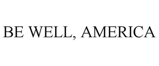 mark for BE WELL, AMERICA, trademark #77621343