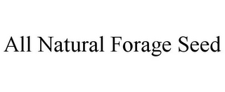 mark for ALL NATURAL FORAGE SEED, trademark #77626435