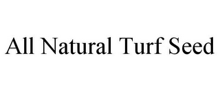 mark for ALL NATURAL TURF SEED, trademark #77626449