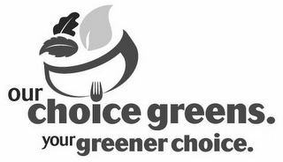mark for OUR CHOICE GREENS. YOUR GREENER CHOICE., trademark #77629024