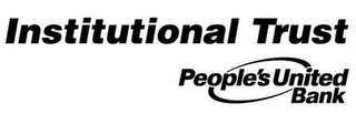 mark for INSTITUTIONAL TRUST PEOPLE'S UNITED BANK, trademark #77629575