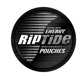 mark for RIPPED WITH ENERGY RIPTIDE WINTERGREEN POUCHES, trademark #77629596