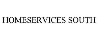 mark for HOMESERVICES SOUTH, trademark #77631574