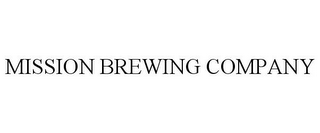 mark for MISSION BREWING COMPANY, trademark #77644177