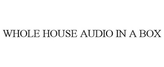 mark for WHOLE HOUSE AUDIO IN A BOX, trademark #77645131