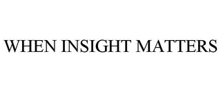 mark for WHEN INSIGHT MATTERS, trademark #77651066