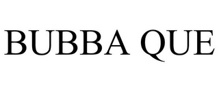 mark for BUBBA QUE, trademark #77652074