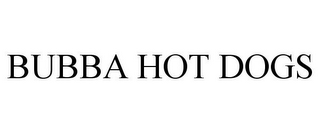 mark for BUBBA HOT DOGS, trademark #77652092