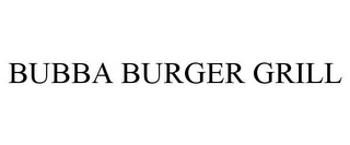 mark for BUBBA BURGER GRILL, trademark #77652095