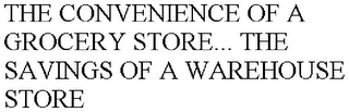 mark for THE CONVENIENCE OF A GROCERY STORE... THE SAVINGS OF A WAREHOUSE STORE, trademark #77652975