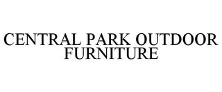 mark for CENTRAL PARK OUTDOOR FURNITURE, trademark #77655764