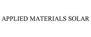 mark for APPLIED MATERIALS SOLAR, trademark #77655778