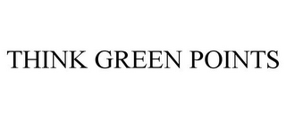 mark for THINK GREEN POINTS, trademark #77659637