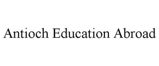mark for ANTIOCH EDUCATION ABROAD, trademark #77665067