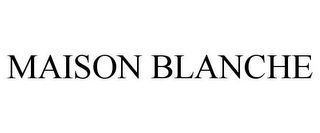mark for MAISON BLANCHE, trademark #77665227