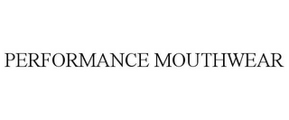 mark for PERFORMANCE MOUTHWEAR, trademark #77666219