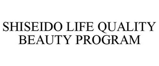 mark for SHISEIDO LIFE QUALITY BEAUTY PROGRAM, trademark #77667002