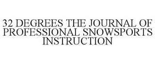 mark for 32 DEGREES THE JOURNAL OF PROFESSIONAL SNOWSPORTS INSTRUCTION, trademark #77667122