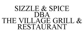 mark for SIZZLE & SPICE DBA THE VILLAGE GRILL & RESTAURANT, trademark #77667395