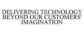 mark for DELIVERING TECHNOLOGY BEYOND OUR CUSTOMERS' IMAGINATION, trademark #77668812