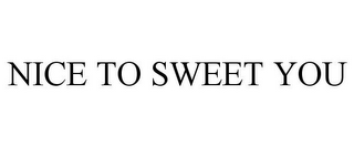 mark for NICE TO SWEET YOU, trademark #77669053