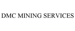 mark for DMC MINING SERVICES, trademark #77670363