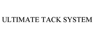 mark for ULTIMATE TACK SYSTEM, trademark #77671673