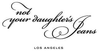 mark for NOT YOUR DAUGHTER'S JEANS LOS ANGELES, trademark #77674330