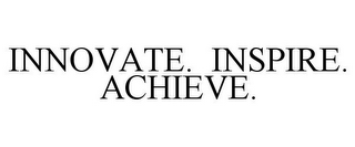 mark for INNOVATE. INSPIRE. ACHIEVE., trademark #77674517