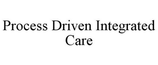 mark for PROCESS DRIVEN INTEGRATED CARE, trademark #77679121