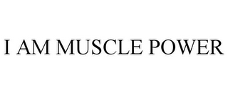 mark for I AM MUSCLE POWER, trademark #77679693