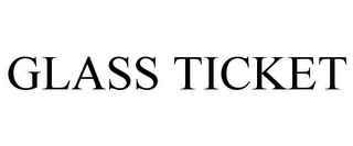 mark for GLASS TICKET, trademark #77680228
