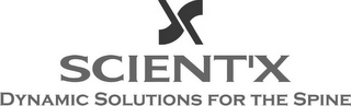 mark for X SCIENT'X DYNAMIC SOLUTIONS FOR THE SPINE, trademark #77683259