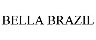 mark for BELLA BRAZIL, trademark #77683276