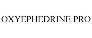 mark for OXYEPHEDRINE PRO, trademark #77685011