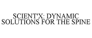 mark for SCIENT'X: DYNAMIC SOLUTIONS FOR THE SPINE, trademark #77685309