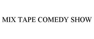 mark for MIX TAPE COMEDY SHOW, trademark #77690333