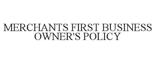 mark for MERCHANTS FIRST BUSINESS OWNER'S POLICY, trademark #77692726